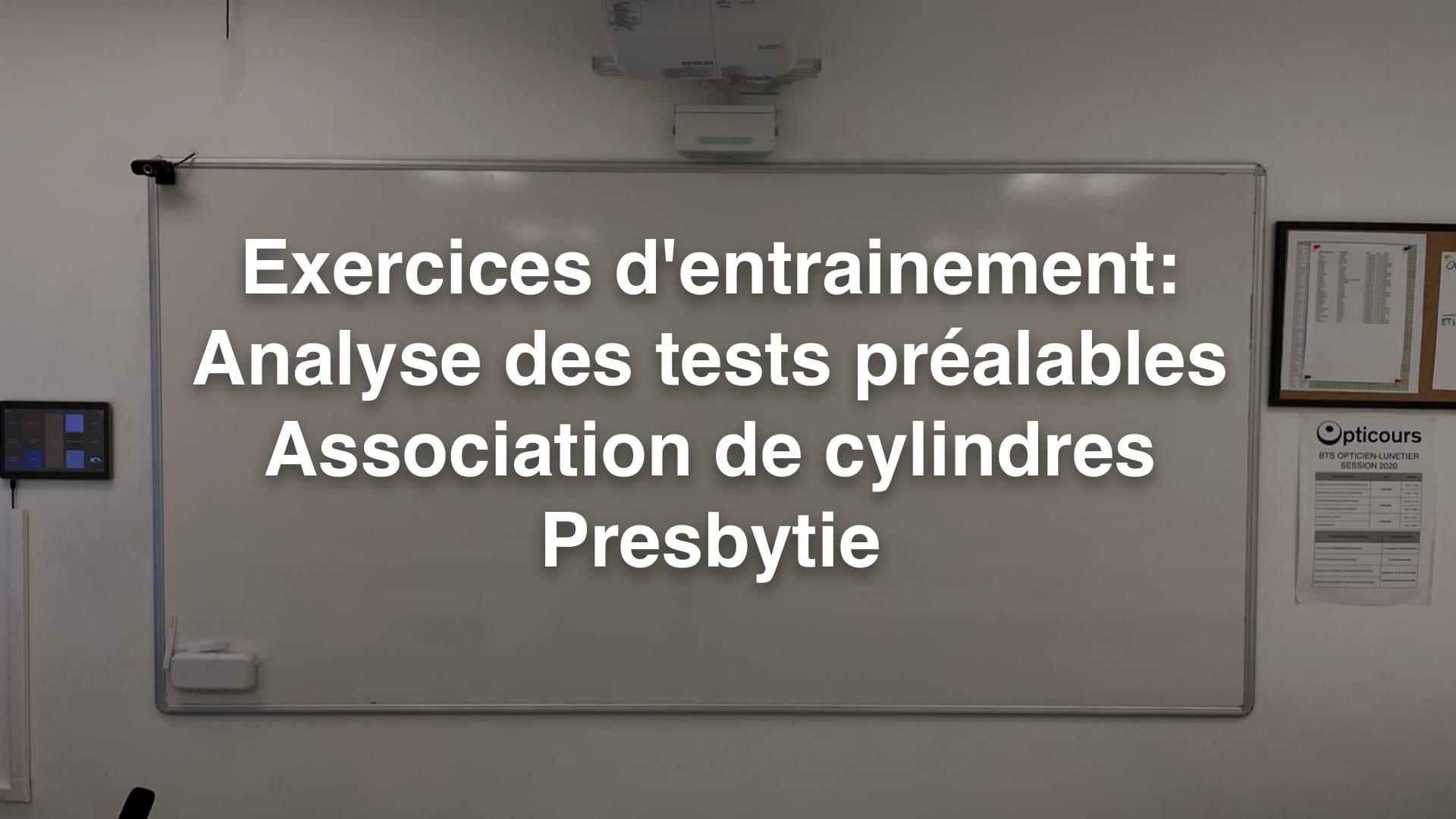 Exercices d'entrainement- Analyse des tests préalables Association de cylindres Presbytie