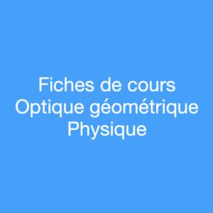 Fiches de cours Optique Géométrique Physique
