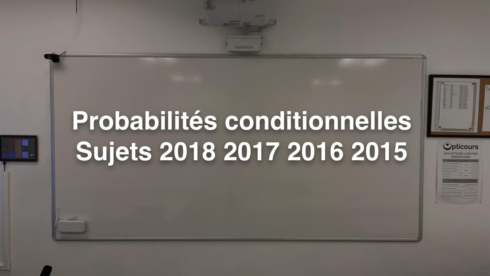Probabilités conditionnelles - Sujets 2018 2017 2016 2015