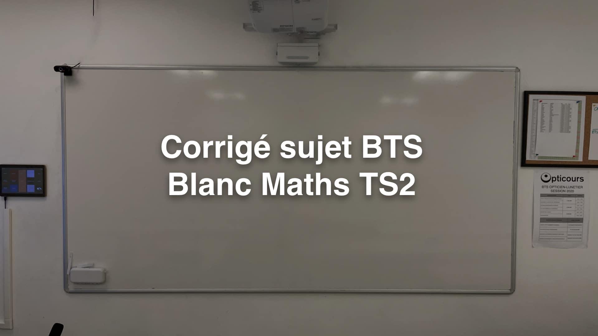 Corrigé sujet BTS Blanc Maths TS2