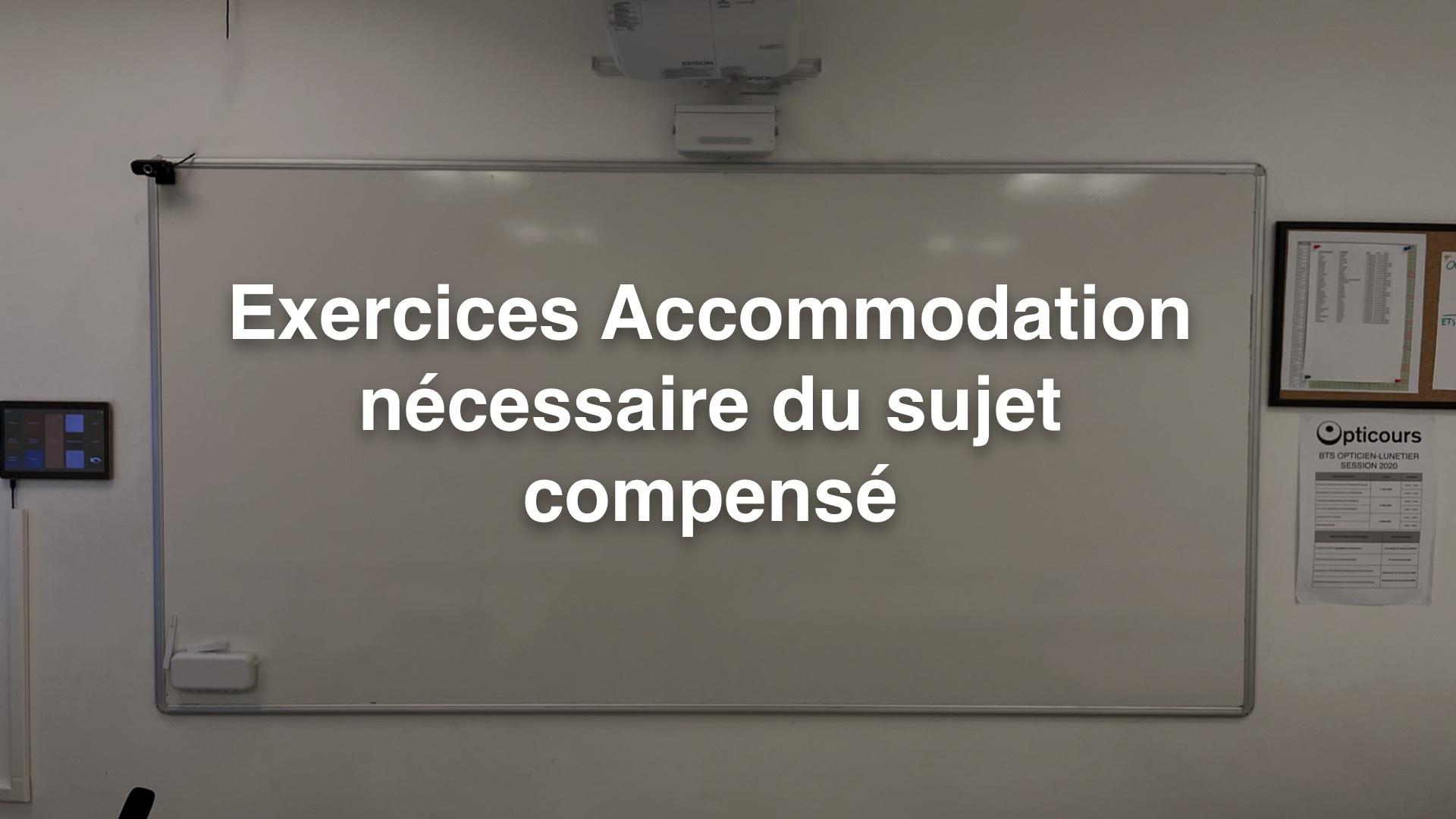 Exercices accommodation nécessaire du sujet compensé